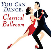You Can Dance: Classical Ballroom by Various Artists