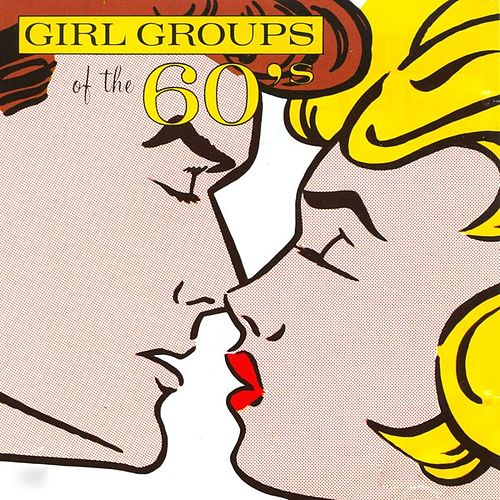 Play & Download Girl Groups Of The 60's by Various Artists   Napster