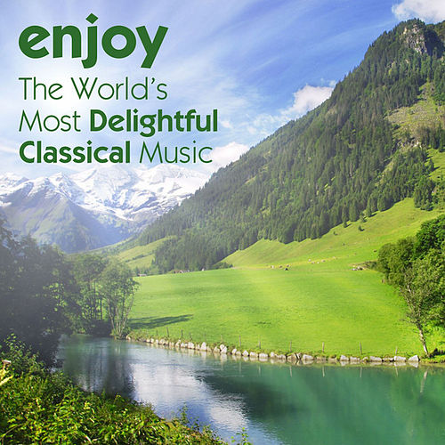 Play & Download Enjoy: The World's Most Delightful Classical Music by Various Artists | Napster