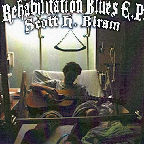 Play & Download Rehabilitation Blues by Scott H. Biram | Napster