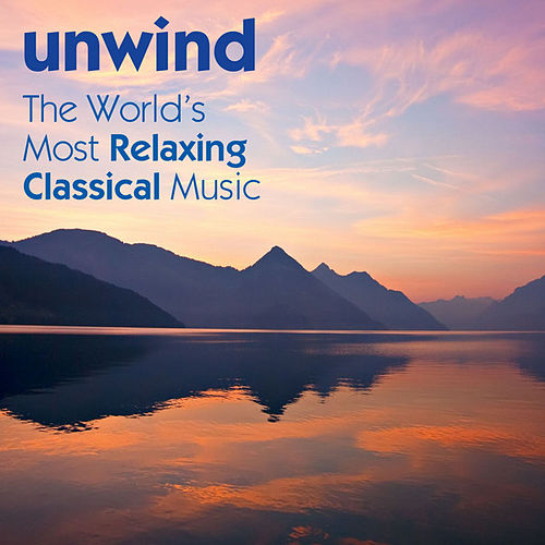 Play & Download Unwind: The World's Most Relaxing Classical Music by Various Artists | Napster