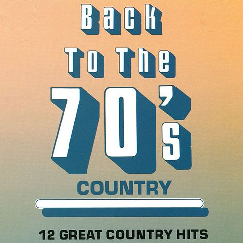 Play & Download Back To The 70's Country by Various Artists | Napster