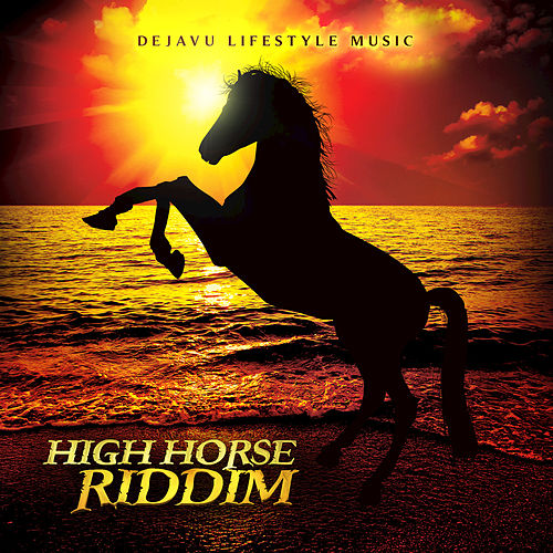 Play & Download High Horse Riddim by Various Artists | Napster