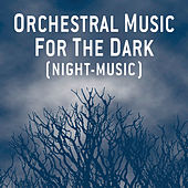 Play & Download Orchestral Music For The Dark (Night-Music) by Various Artists | Napster