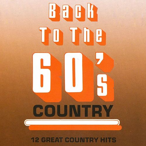 Play & Download Back To The 60's Country by Various Artists | Napster