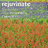 Rejuvinate: The Worlds Most Invigorating Classical Music by Various Artists