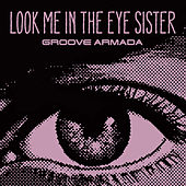 Look Me in The Eye Sister by Groove Armada