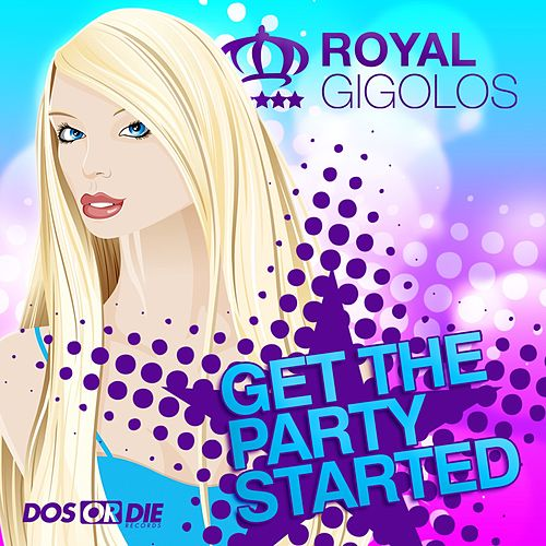 Get The Party Started by Royal Gigolos