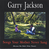 Play & Download Songs Your Mother Never Sang by Garry Jackson | Napster