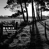 My Machines by Manik
