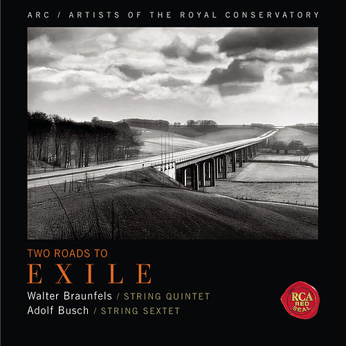 Play & Download Two Roads to Exile (Braunfels: String Quintet & Busch: String Sextet) by Artists of the Royal Conservatory | Napster
