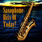 Play & Download Saxophone Hits Of Today! by Saxophone Hit Players | Napster