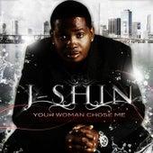 Your Woman Chose Me by J-SHIN