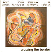 Play & Download Crossing The Border by Ratko Zjaca | Napster