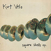 Play & Download Square Shells by Kurt Vile | Napster