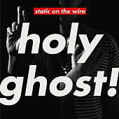 Play & Download Static On The Wire by Holy Ghost! | Napster