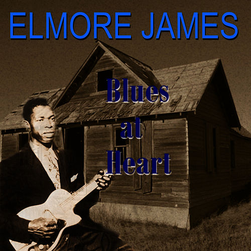 Blues At Heart by Elmore James