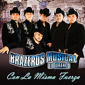 Play & Download Con la Misma Fuerza by Brazeros Musical De Durango | Napster