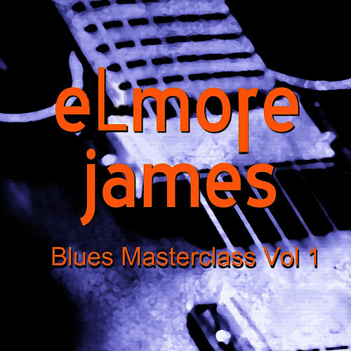 Play & Download Blues Masterclass, Vol. 1 by Elmore James | Napster