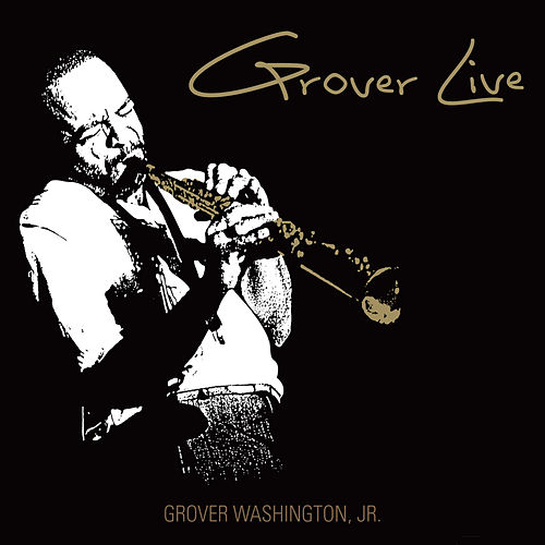 Grover Live by Grover Washington, Jr.