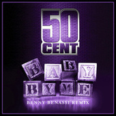 Baby By Me (Benny Benassi Remix) by 50 Cent