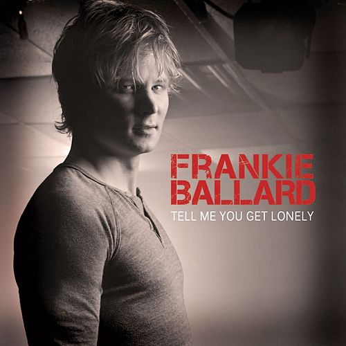 Play & Download Tell Me You Get Lonely by Frankie Ballard | Napster