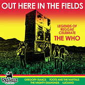 Play & Download Out Here in the Fields - Legends of Reggae Celebrate the Who by Various Artists | Napster