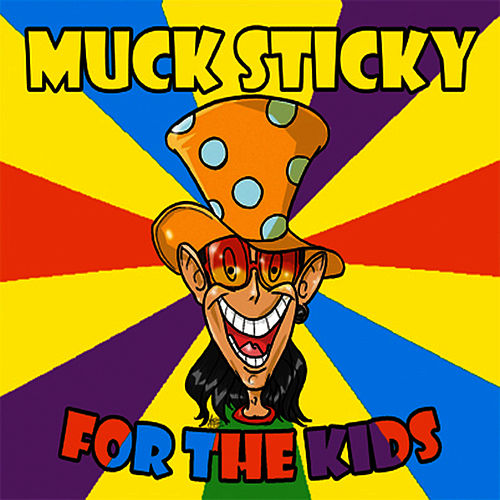 For the Kids by Muck Sticky