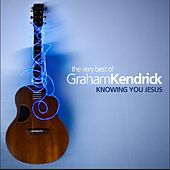 The Very Best of Graham Kendrick: Knowing You Jesus by Various Artists