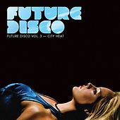 Play & Download Future Disco Vol. 3 - City Heat by Various Artists | Napster