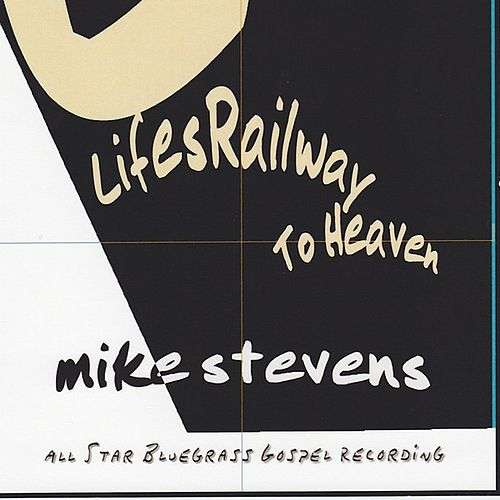 Lifes Railway To Heaven by Mike Stevens