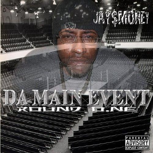 Play & Download Da Main Event: Round O.NE by Jay Money | Napster
