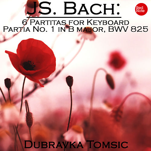 Bach: 6 Partitas for Keyboard - Partia No. 1 in B major, BWV 825 by Dubravka Tomsic