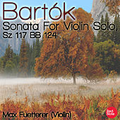 Play & Download Bartók: Sonata For Violin Solo, Sz 117 BB 124 by Max Fuetterer | Napster