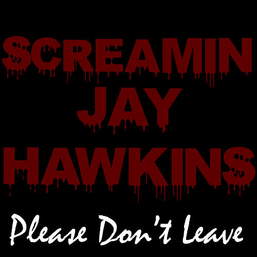 Play & Download Please Don't Leave by Screamin' Jay Hawkins | Napster