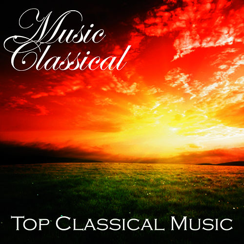 Play & Download Music Classical - Top Classical Songs by Classical Music Songs | Napster