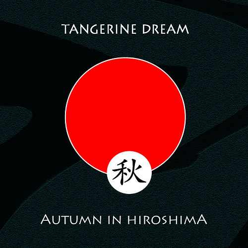 Play & Download Autumn In Hiroshima by Tangerine Dream | Napster