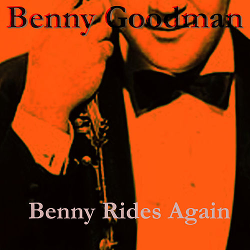 Play & Download Benny Rides Again by Benny Goodman | Napster