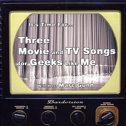 Play & Download Three Movie and TV Songs for Geeks Like Me by Marc Gunn | Napster