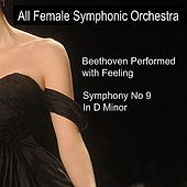 Play & Download Beethoven Performed with Feeling: Symphony No. 9 in D Minor, Op. 125 by All Female Symphonic Orchestra | Napster