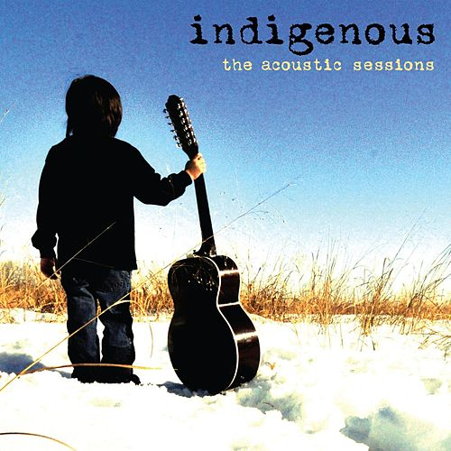 The Acoustic Sessions by Indigenous