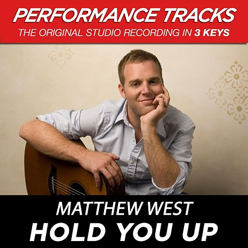 Play & Download Hold You Up (Premiere Performance Plus Track) by Matthew West | Napster