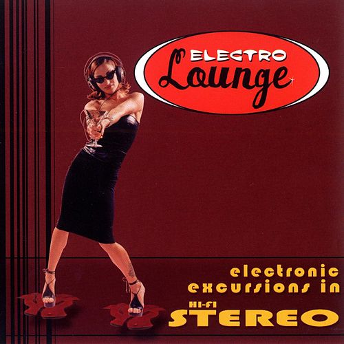 Electro Lounge: Electronic Excursions In Hi-Fidelity von Various Artists