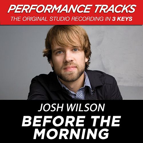 Before The Morning (Premiere Performance Plus Track) by Josh Wilson
