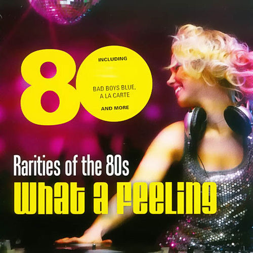 Play & Download Rarities of the 80s 'What a feeling' by Various Artists | Napster