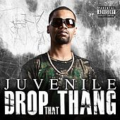 Play & Download Drop That Thang by Juvenile | Napster
