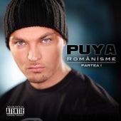 Play & Download Romanisme - partea 1-a (Romanisme - 1st part) by Puya | Napster