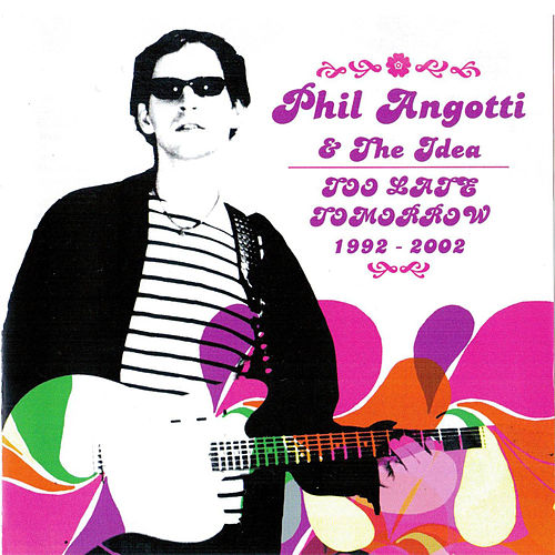Play & Download Too Late Tomorrow 1992-2002 by Phil Angotti | Napster