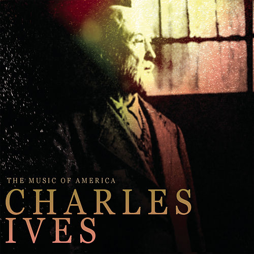 The Music Of America - Charles Ives by Various Artists