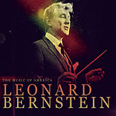 Play & Download The Music Of America - Leonard Bernstein by Various Artists | Napster